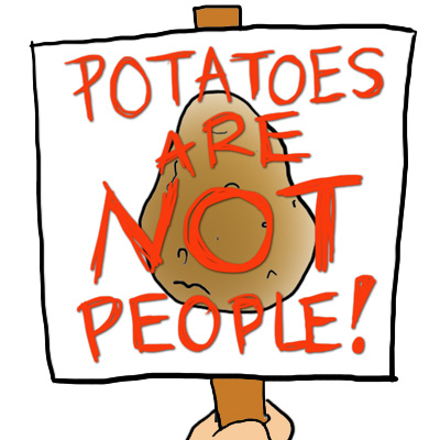 Potatoes are not people!
